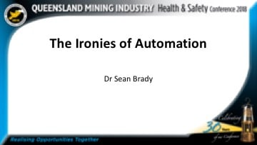 The Ironies of Automation, Sean Brady - Qld Mining Health & Safety Conference